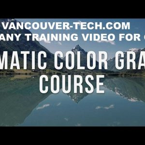 Cinematic Color Grading: Making Your Videos VANCOUVER Come Alive